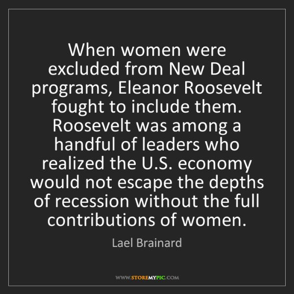 Lael Brainard: When women were excluded from New Deal programs, Eleanor...