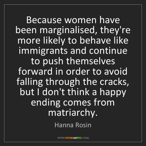 Hanna Rosin: Because women have been marginalised, they're more likely...
