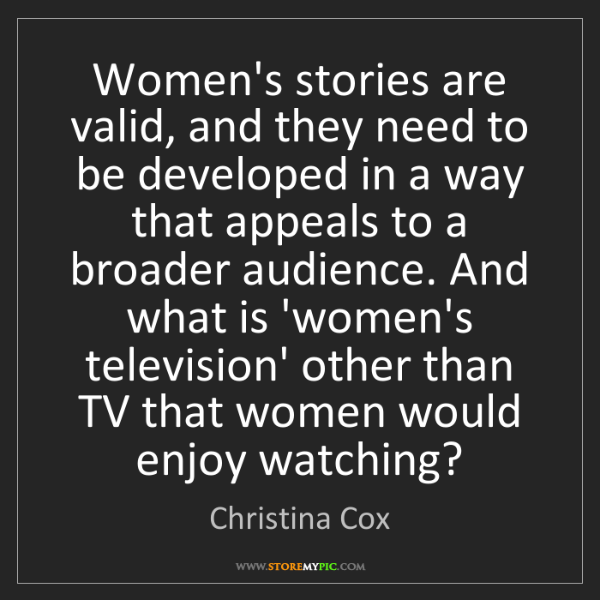 Christina Cox: Women's stories are valid, and they need to be developed...