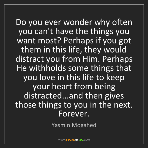 Yasmin Mogahed: Do you ever wonder why often you can't have the things...