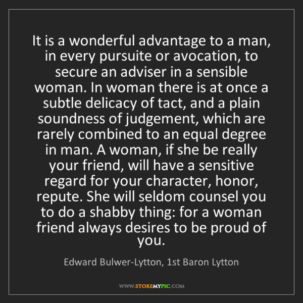 Edward Bulwer-Lytton, 1st Baron Lytton: It is a wonderful advantage to a man, in every pursuite...