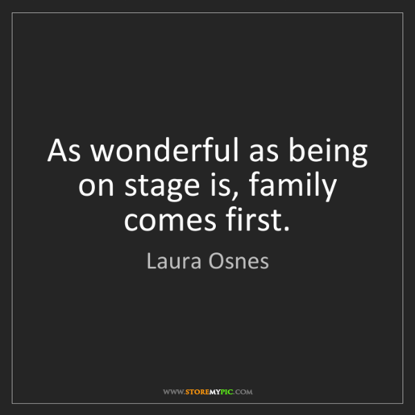 Laura Osnes: As wonderful as being on stage is, family comes first.