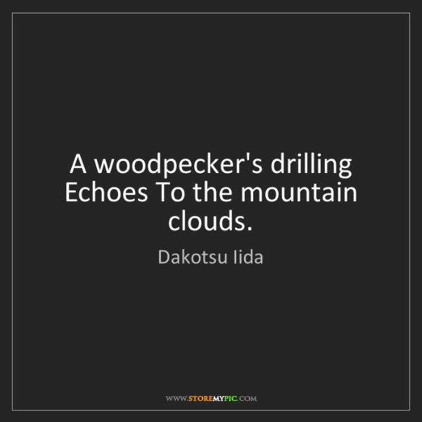 Dakotsu Iida: A woodpecker's drilling Echoes To the mountain clouds.
