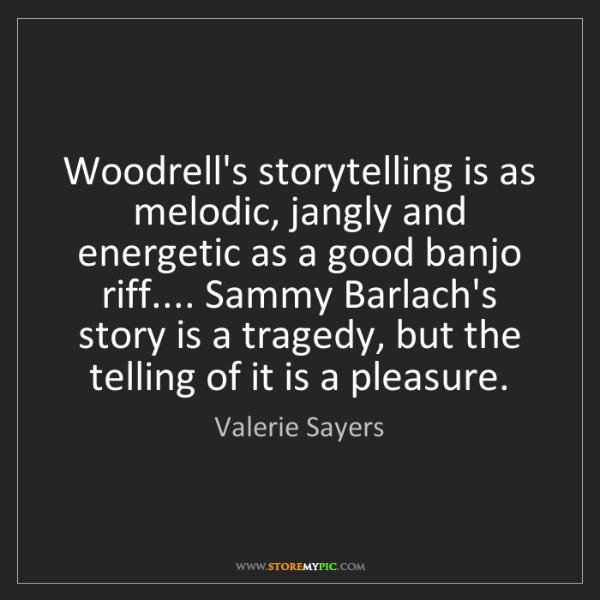 Valerie Sayers: Woodrell's storytelling is as melodic, jangly and energetic...