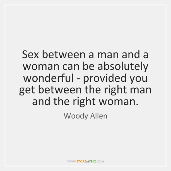 Sex between a man and a woman can be absolutely wonderful - ...