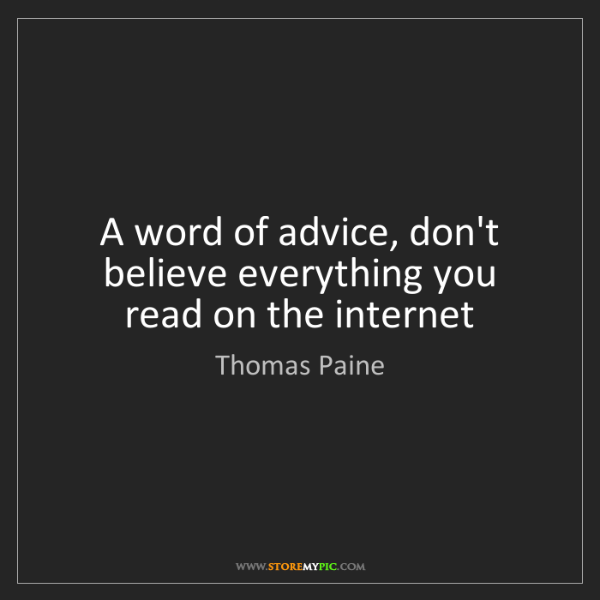 Thomas Paine: A word of advice, don't believe everything you read on...