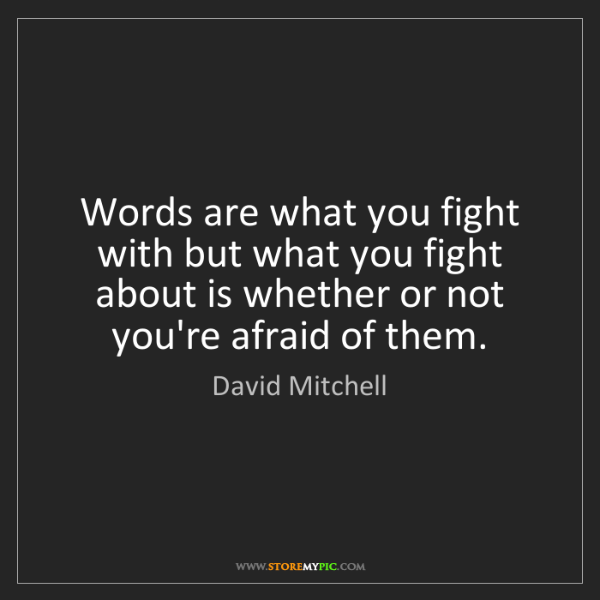 David Mitchell: Words are what you fight with but what you fight about...
