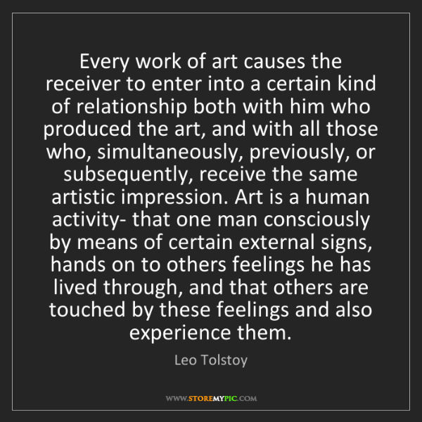 Leo Tolstoy: Every work of art causes the receiver to enter into a...