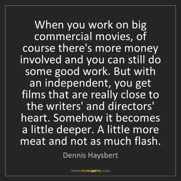 Dennis Haysbert: When you work on big commercial movies, of course there's...