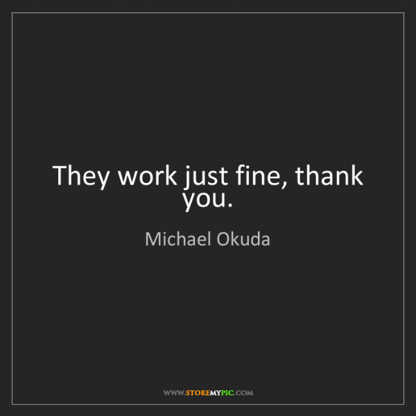 Michael Okuda: They work just fine, thank you.
