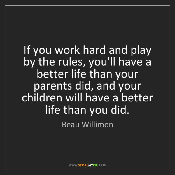 Beau Willimon: If you work hard and play by the rules, you'll have a...