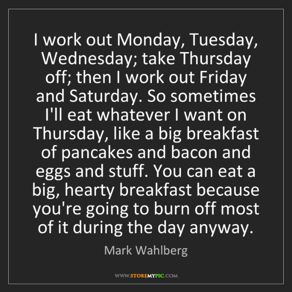 Mark Wahlberg: I work out Monday, Tuesday, Wednesday; take Thursday...
