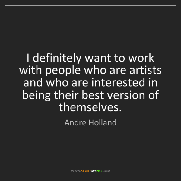 Andre Holland: I definitely want to work with people who are artists...