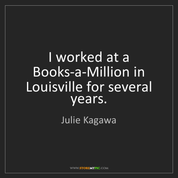 Julie Kagawa: I worked at a Books-a-Million in Louisville for several...