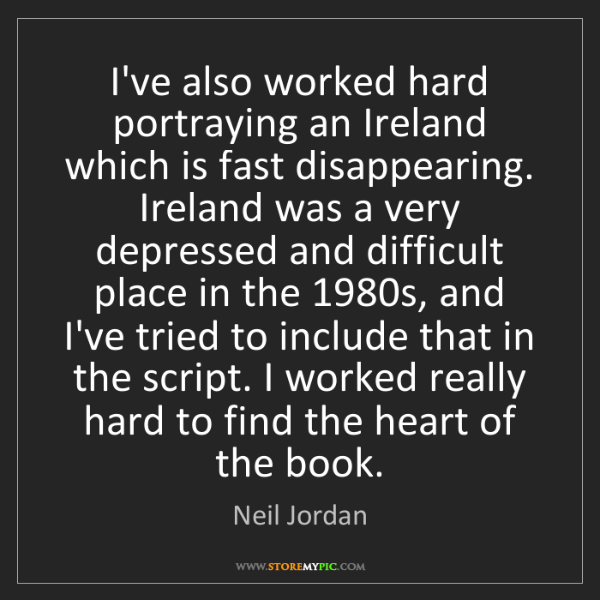 Neil Jordan: I've also worked hard portraying an Ireland which is...