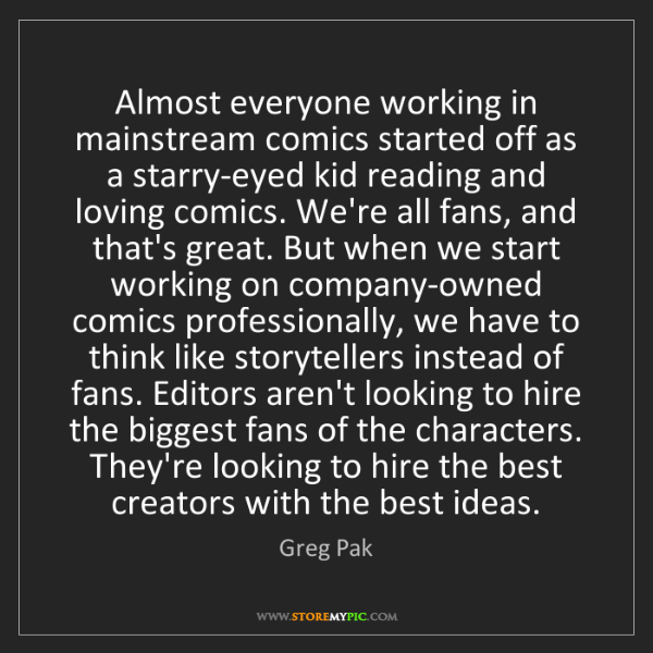 Greg Pak: Almost everyone working in mainstream comics started...