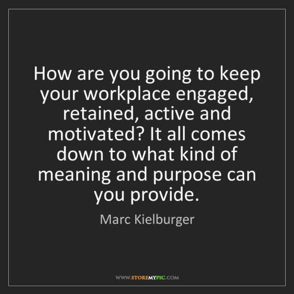 Marc Kielburger: How are you going to keep your workplace engaged, retained,...
