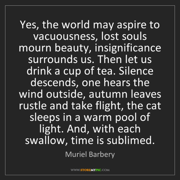 Muriel Barbery: Yes, the world may aspire to vacuousness, lost souls...