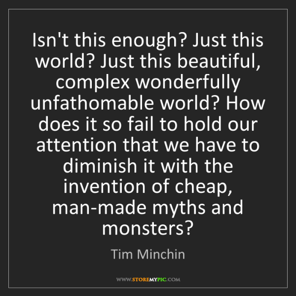 Tim Minchin: Isn't this enough? Just this world? Just this beautiful,...