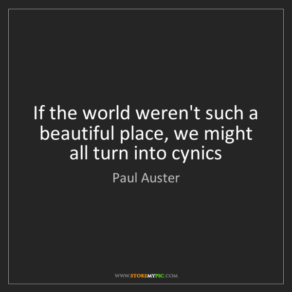 Paul Auster: If the world weren't such a beautiful place, we might...