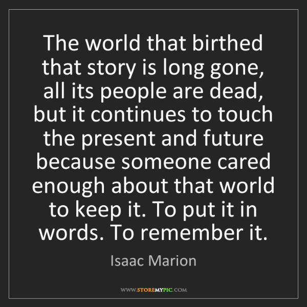 Isaac Marion: The world that birthed that story is long gone, all its...