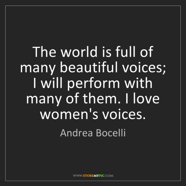 Andrea Bocelli: The world is full of many beautiful voices; I will perform...