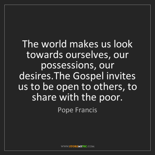 Pope Francis: The world makes us look towards ourselves, our possessions,...