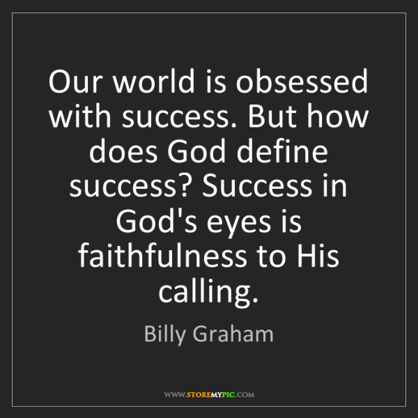 Billy Graham: Our world is obsessed with success. But how does God...