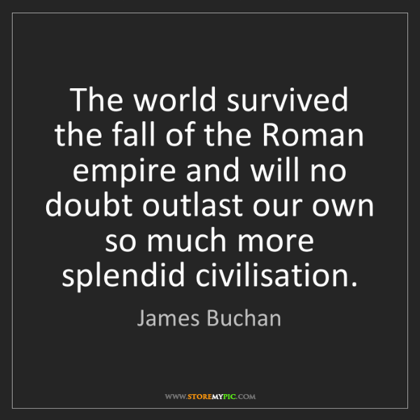 James Buchan: The world survived the fall of the Roman empire and will...