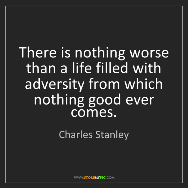 Charles Stanley: There is nothing worse than a life filled with adversity...