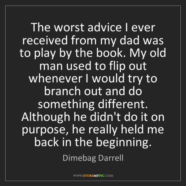 Dimebag Darrell: The worst advice I ever received from my dad was to play...