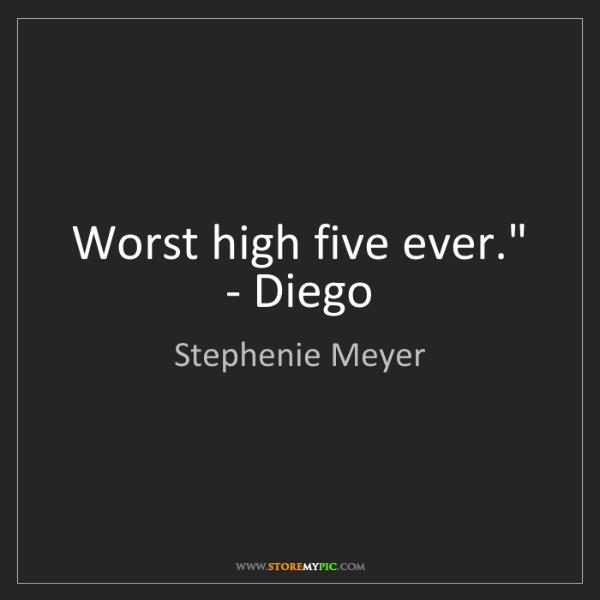 Stephenie Meyer: 'Worst high five ever.' - Diego