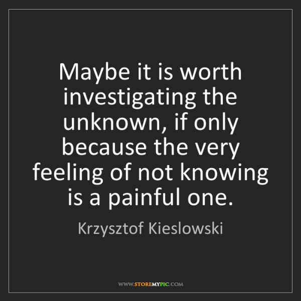 Krzysztof Kieslowski: Maybe it is worth investigating the unknown, if only...