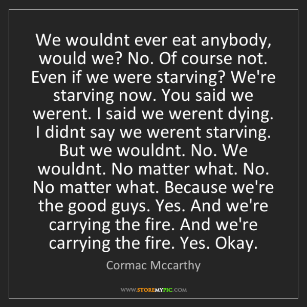 Cormac Mccarthy: We wouldnt ever eat anybody, would we? No. Of course...