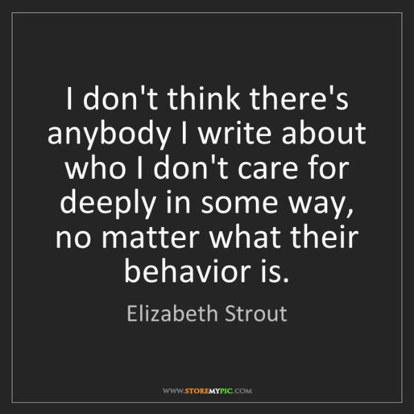 Elizabeth Strout: I don't think there's anybody I write about who I don't...