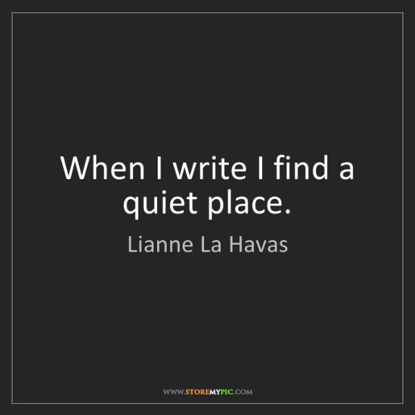 Lianne La Havas: When I write I find a quiet place.