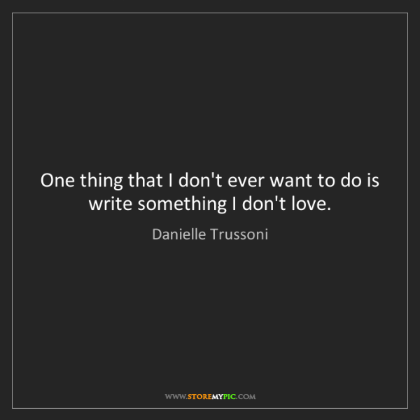Danielle Trussoni: One thing that I don't ever want to do is write something...