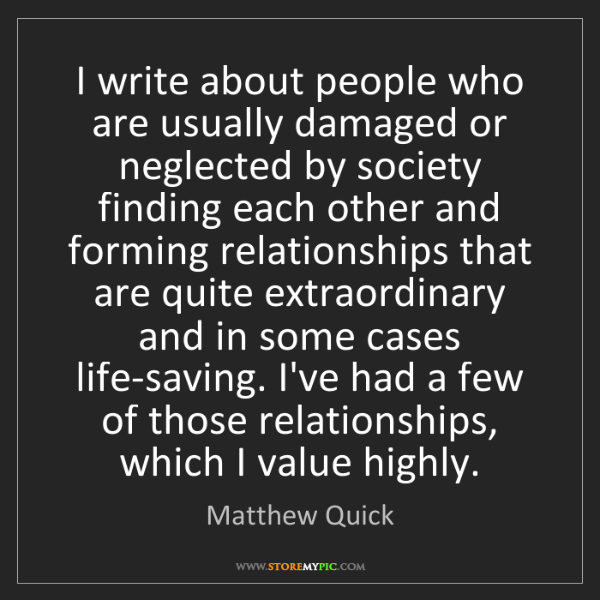 Matthew Quick: I write about people who are usually damaged or neglected...