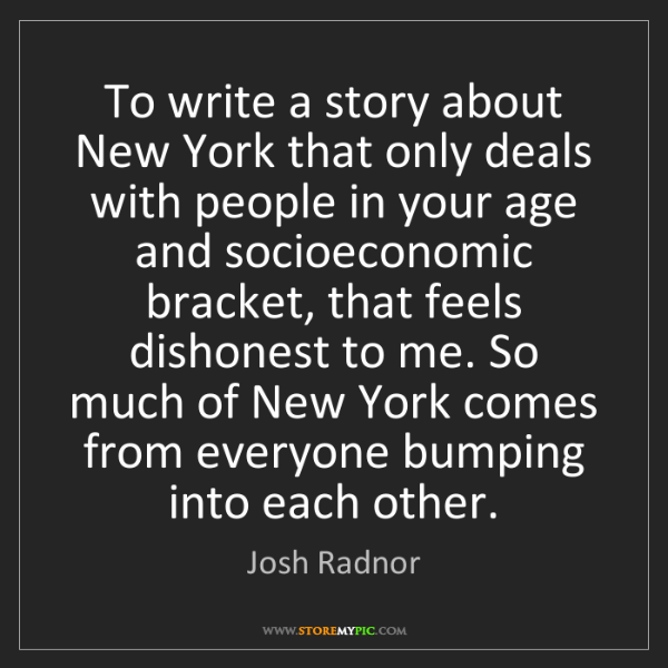 Josh Radnor: To write a story about New York that only deals with...