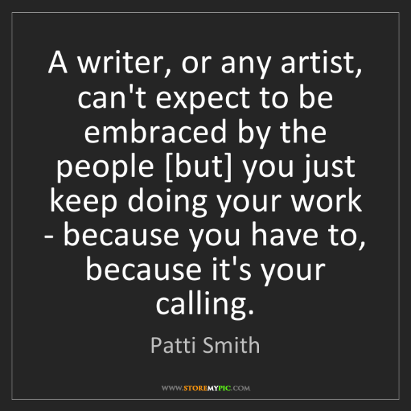 Patti Smith: A writer, or any artist, can't expect to be embraced...