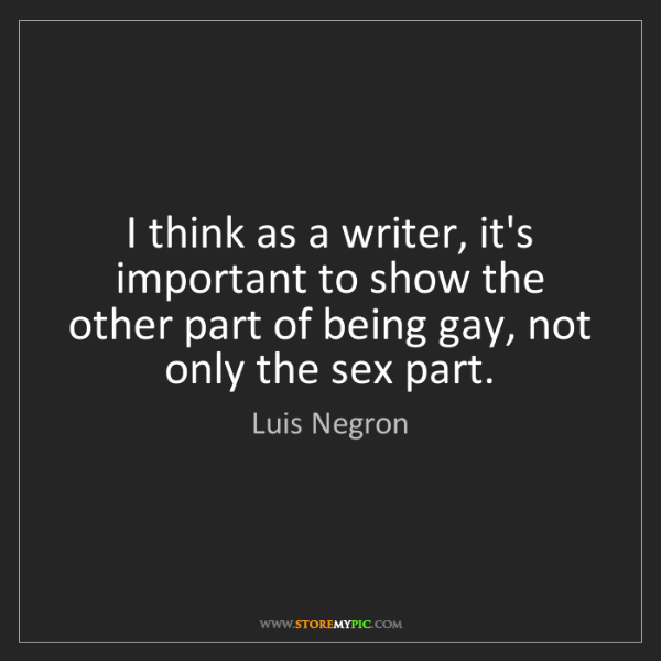 Luis Negron: I think as a writer, it's important to show the other...