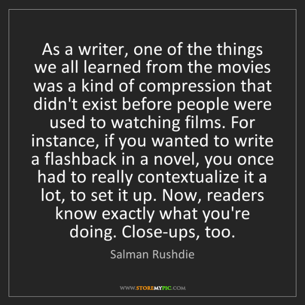 Salman Rushdie: As a writer, one of the things we all learned from the...