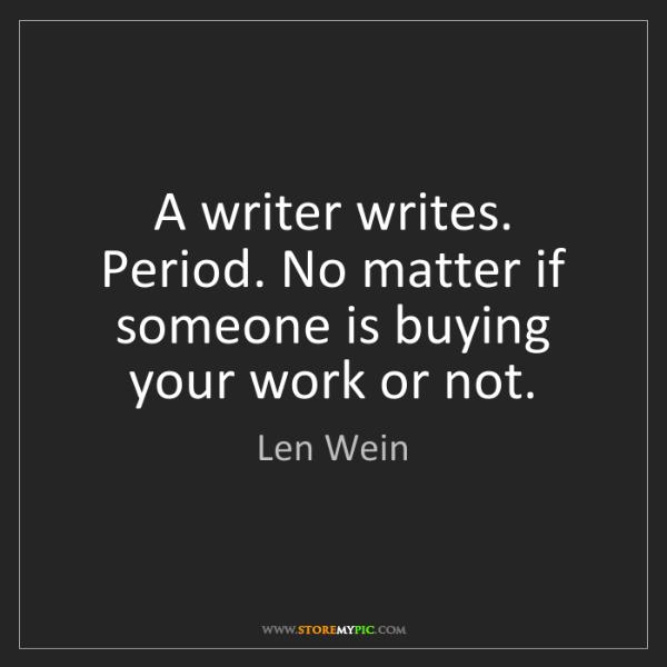 Len Wein: A writer writes. Period. No matter if someone is buying...