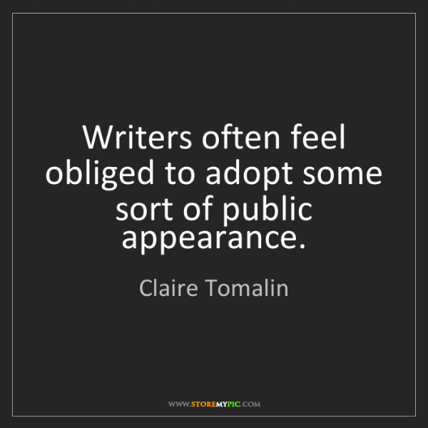 Claire Tomalin: Writers often feel obliged to adopt some sort of public...