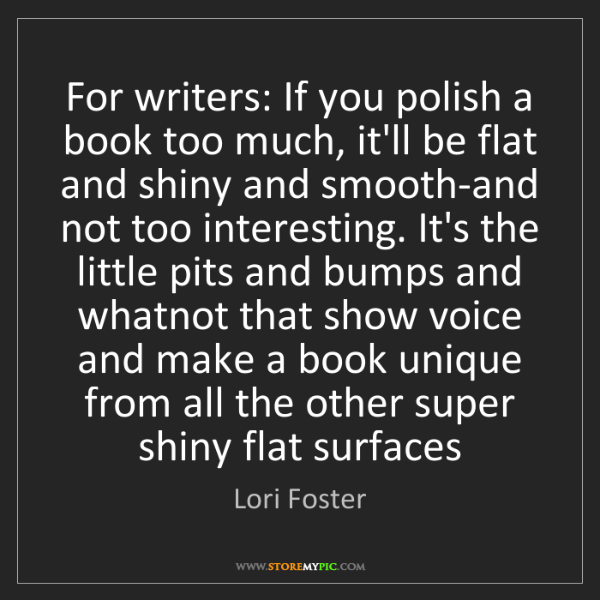 Lori Foster: For writers: If you polish a book too much, it'll be...