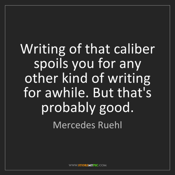Mercedes Ruehl: Writing of that caliber spoils you for any other kind...