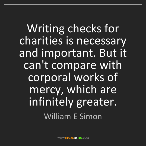 William E Simon: Writing checks for charities is necessary and important....