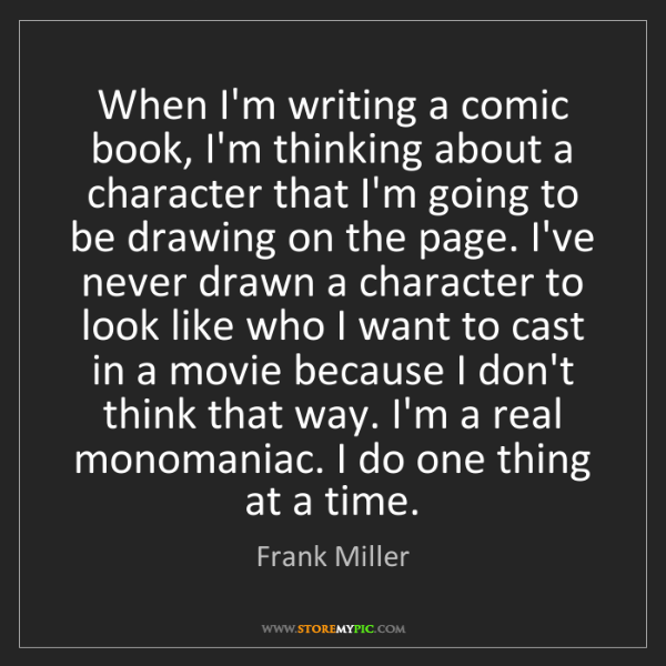 Frank Miller: When I'm writing a comic book, I'm thinking about a character...