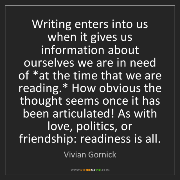 Vivian Gornick: Writing enters into us when it gives us information about...