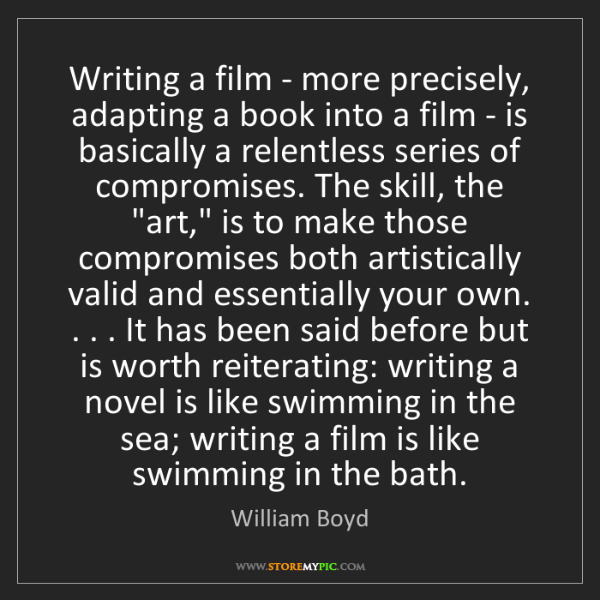 William Boyd: Writing a film - more precisely, adapting a book into...